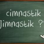 Cimnastik - Jimmastik Nasıl Yazılır